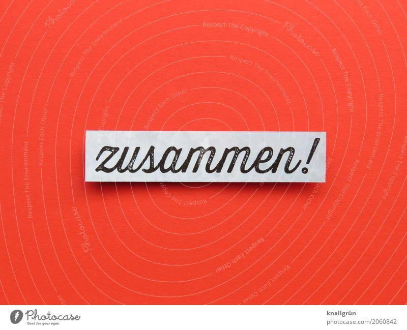 zusammen! Schriftzeichen Schilder & Markierungen Kommunizieren eckig Zusammensein Glück rot schwarz weiß Gefühle Zufriedenheit Lebensfreude Frühlingsgefühle