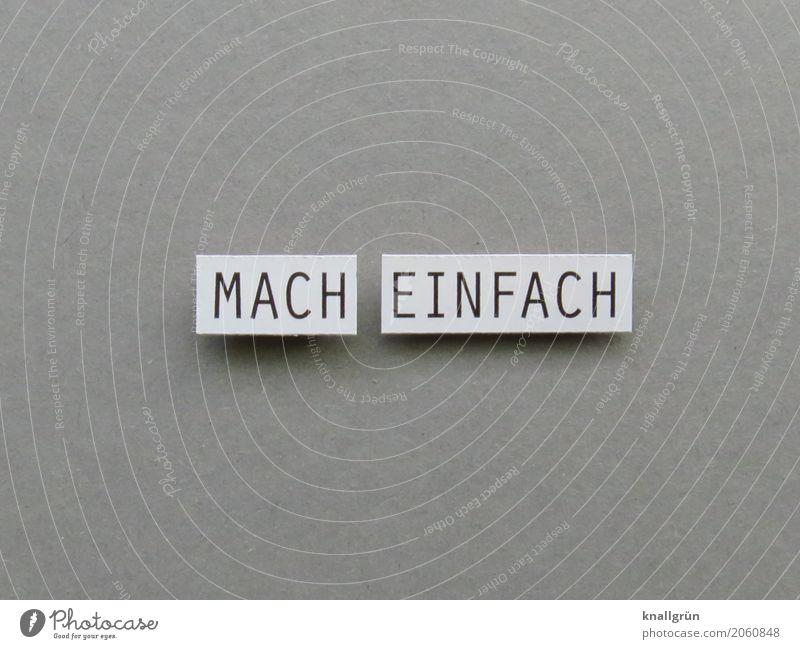 MACH EINfACH Schriftzeichen Schilder & Markierungen Kommunizieren machen eckig grau schwarz weiß Gefühle Stimmung Freude Vorfreude Begeisterung selbstbewußt