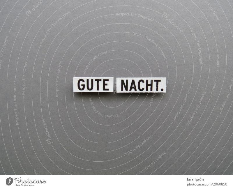 GUTE NACHT. Schriftzeichen Schilder & Markierungen Kommunizieren eckig grau schwarz weiß Gefühle Vorfreude Geborgenheit Sympathie Zusammensein Freundlichkeit