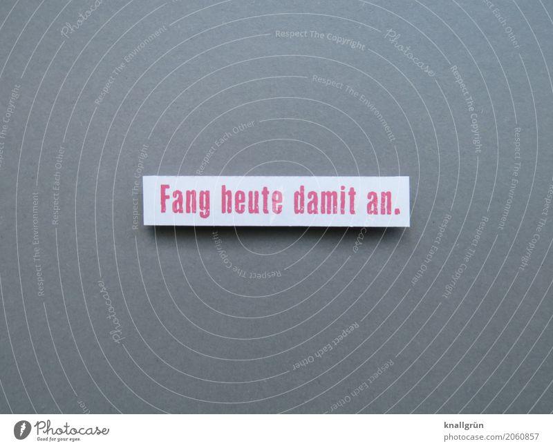 Fang heute damit an. weiß rot Gefühle Zeit grau Stimmung Zufriedenheit Schriftzeichen Kommunizieren Schilder & Markierungen Beginn Neugier Ziel Mut Inspiration