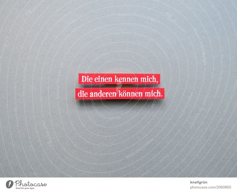 Die einen kennen mich, die anderen können mich. Schriftzeichen Schilder & Markierungen Kommunizieren eckig grau rot weiß Gefühle selbstbewußt Hochmut