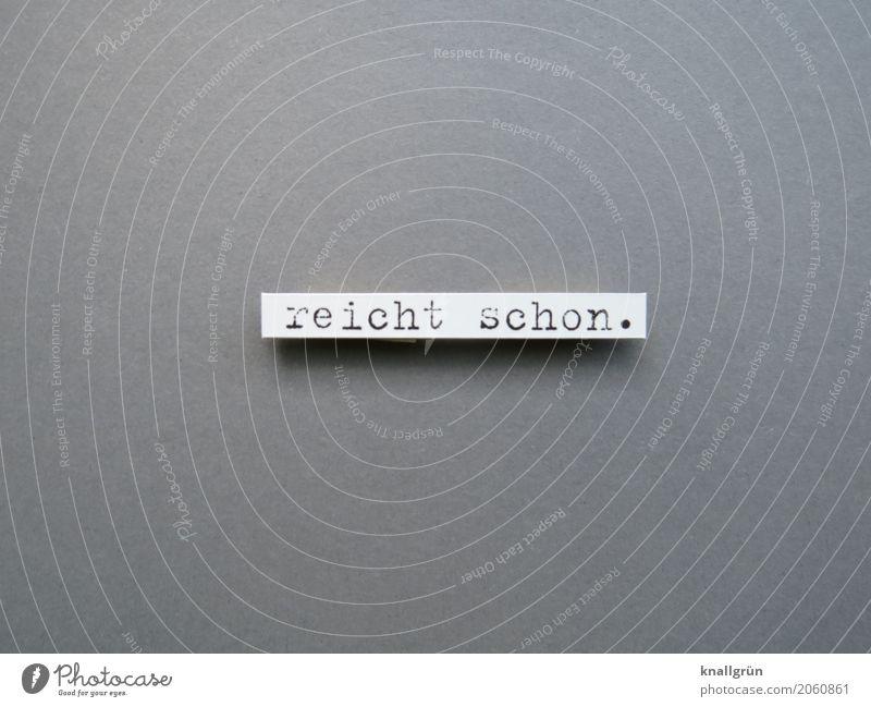 reicht schon. Schriftzeichen Schilder & Markierungen Kommunizieren eckig grau weiß Gefühle Zufriedenheit vernünftig Gerechtigkeit bescheiden zurückhalten