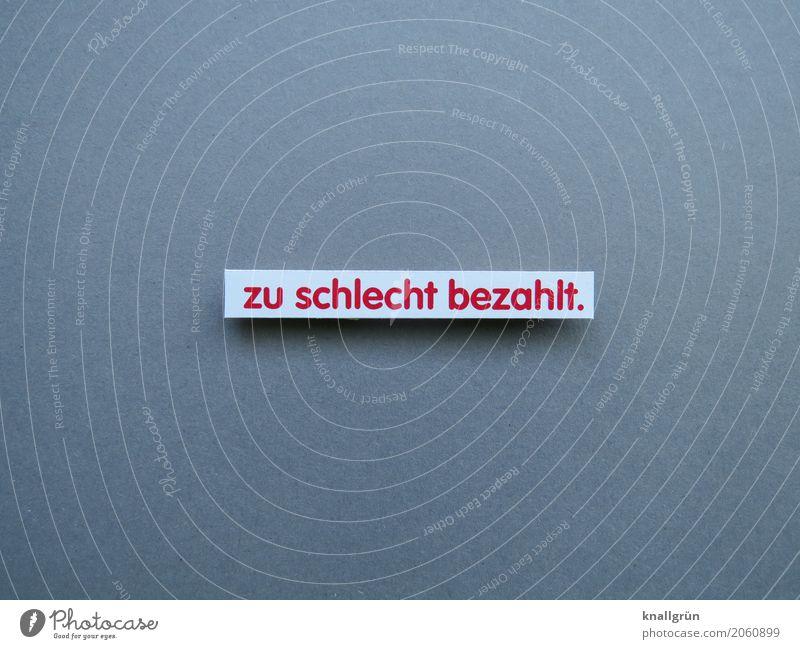 zu schlecht bezahlt. Schriftzeichen Schilder & Markierungen Kommunizieren eckig Gefühle Stimmung Gerechtigkeit Enttäuschung Ärger Frustration Bildung Business