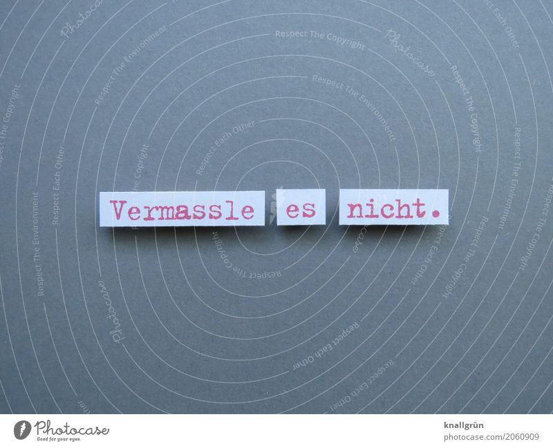 Vermassle es nicht. Schriftzeichen Schilder & Markierungen Kommunizieren eckig grau rot weiß Gefühle Stimmung Vertrauen Verantwortung gewissenhaft Neugier