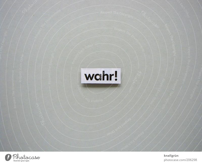 wahr! Schriftzeichen Schilder & Markierungen Hinweisschild Warnschild Kommunizieren authentisch grau schwarz weiß Gefühle Optimismus Willensstärke Mut Wahrheit