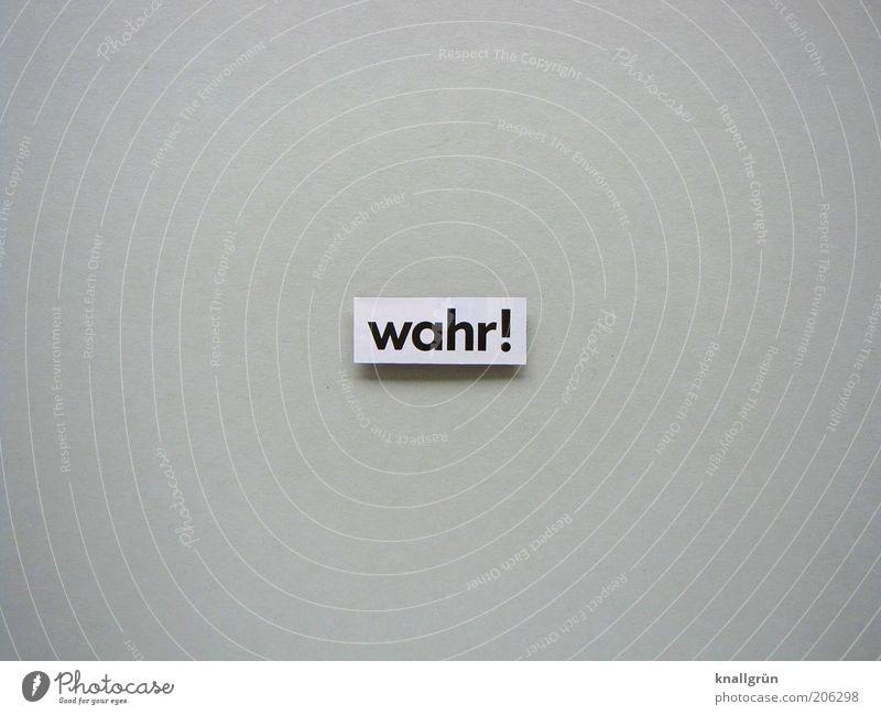 wahr! weiß schwarz Gefühle grau Schilder & Markierungen Kommunizieren Schriftzeichen authentisch Vertrauen Mut Hinweisschild Symbole & Metaphern Zettel