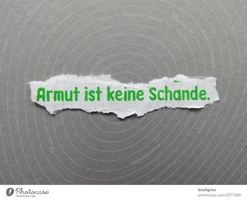 Armut ist keine Schande. Schriftzeichen Schilder & Markierungen Kommunizieren Klischee grau grün weiß Gefühle Stimmung selbstbewußt Menschlichkeit Scham