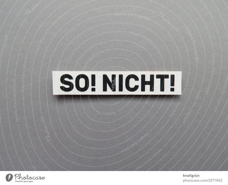 SO! NICHT! Schriftzeichen Schilder & Markierungen Kommunizieren eckig grau schwarz weiß Gefühle Stimmung selbstbewußt Willensstärke Mut Verantwortung Neugier