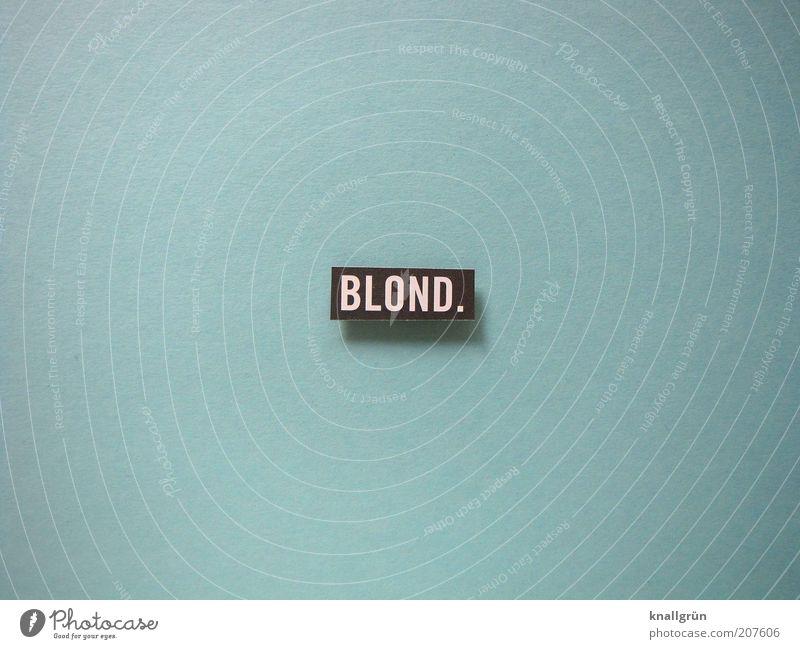 BLOND. schön weiß blau schwarz Farbe blond Schilder & Markierungen Kommunizieren Schriftzeichen authentisch Textfreiraum links Hinweisschild Wort Warnschild Haarfarbe
