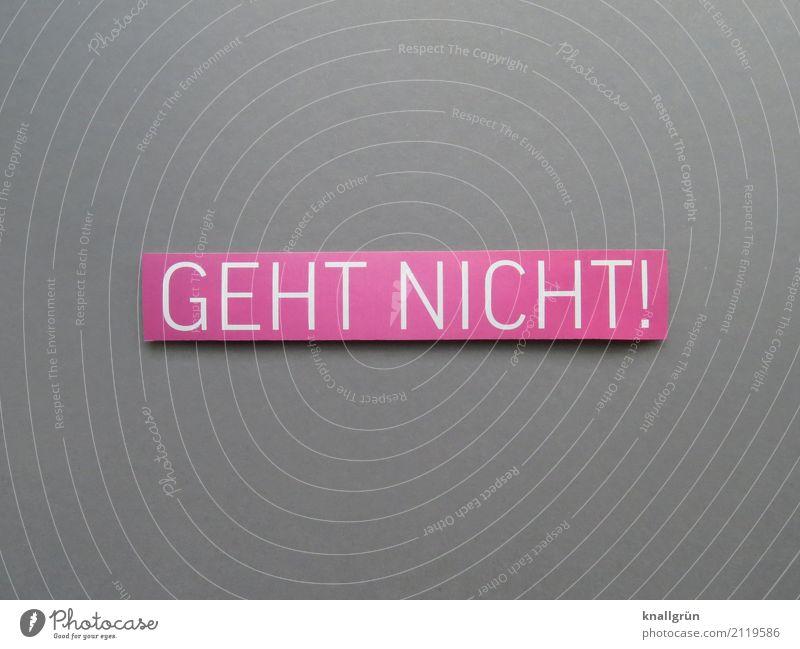GEHT NICHT! Schriftzeichen Schilder & Markierungen Kommunizieren eckig grau rosa weiß Gefühle Stimmung Verantwortung vernünftig Neugier Enttäuschung Ärger