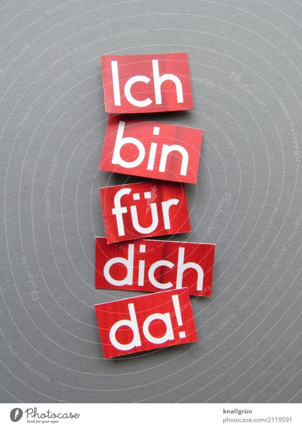 Ich bin für dich da! Schriftzeichen Schilder & Markierungen Kommunizieren eckig Zusammensein grau rot weiß Gefühle Sicherheit Schutz Geborgenheit loyal