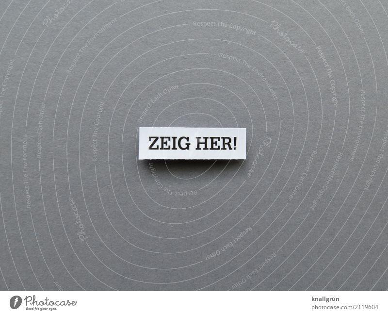 ZEIG HER! Schriftzeichen Schilder & Markierungen Kommunizieren eckig grau schwarz weiß Gefühle Vorfreude Neugier Interesse Überraschung entdecken Erwartung