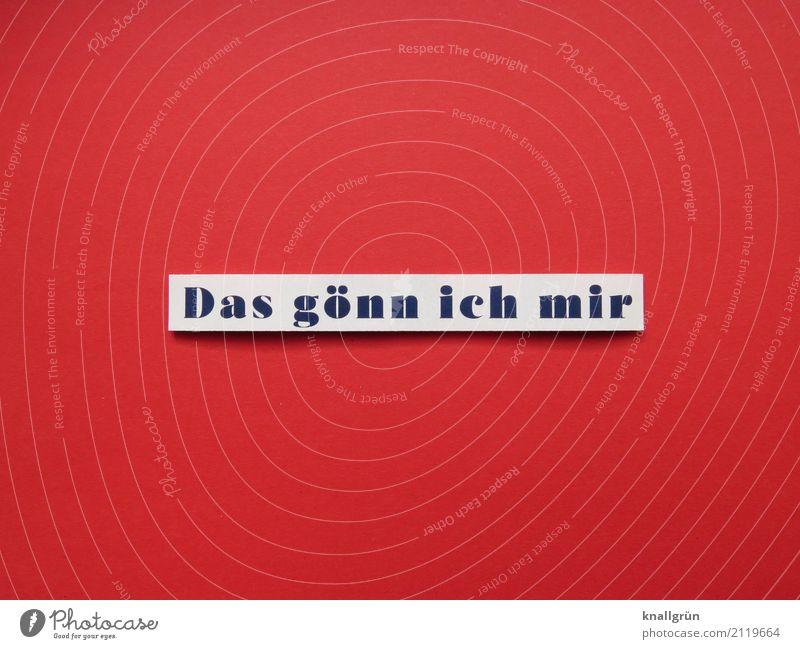 Das gönn ich mir weiß rot Freude schwarz Gefühle Glück Stimmung Zufriedenheit Schriftzeichen Kommunizieren Schilder & Markierungen genießen Lebensfreude kaufen