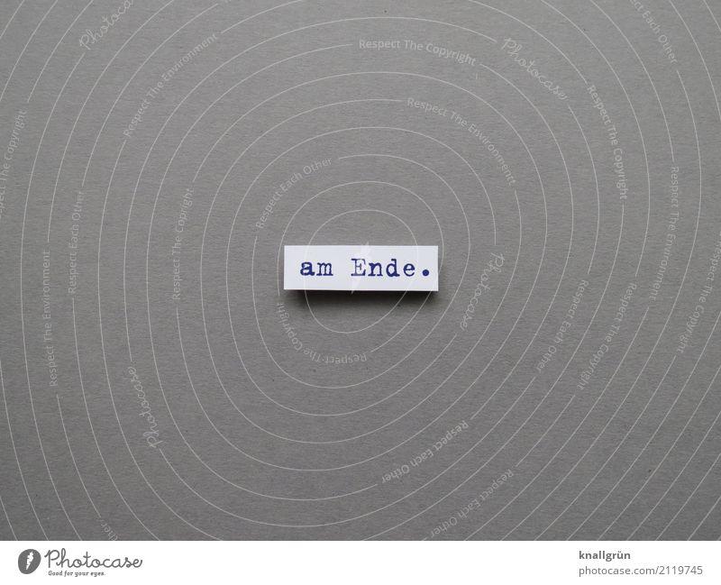 am Ende. Schriftzeichen Schilder & Markierungen Kommunizieren eckig grau schwarz weiß Gefühle Stimmung Neugier Traurigkeit Tod Verzweiflung Endzeitstimmung