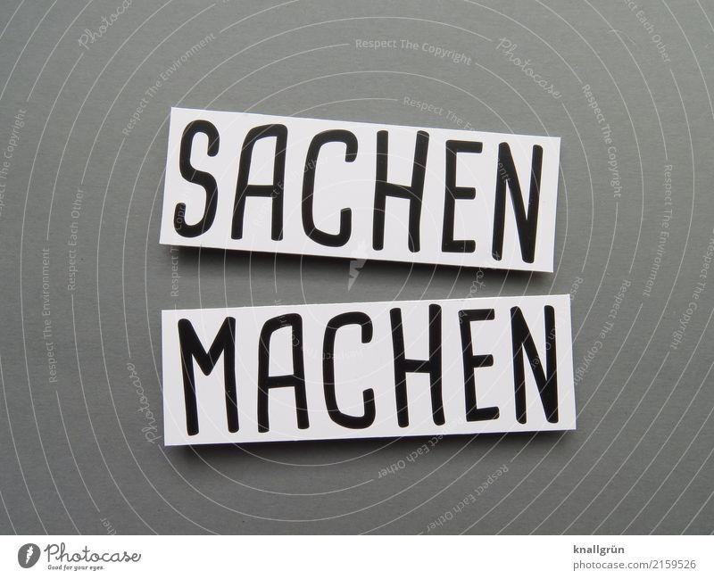 SACHEN MACHEN Schriftzeichen Schilder & Markierungen Kommunizieren machen eckig grau schwarz weiß Gefühle Freude Glück Zufriedenheit Begeisterung Tatkraft