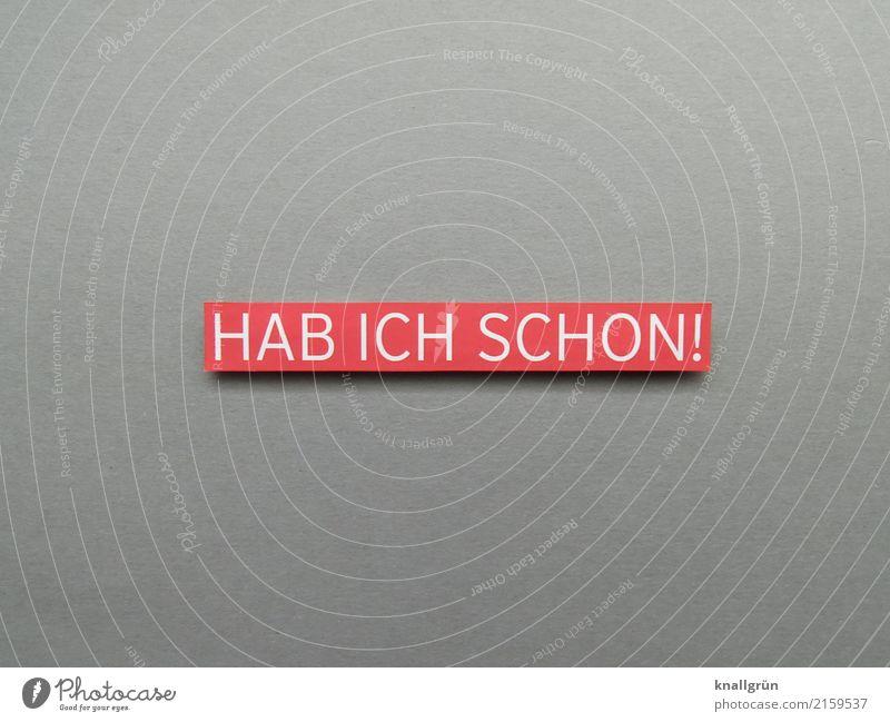 HAB ICH SCHON! weiß rot Freude Gefühle grau Zufriedenheit Schriftzeichen Kommunizieren Schilder & Markierungen kaufen Reichtum eckig Begeisterung Konsum