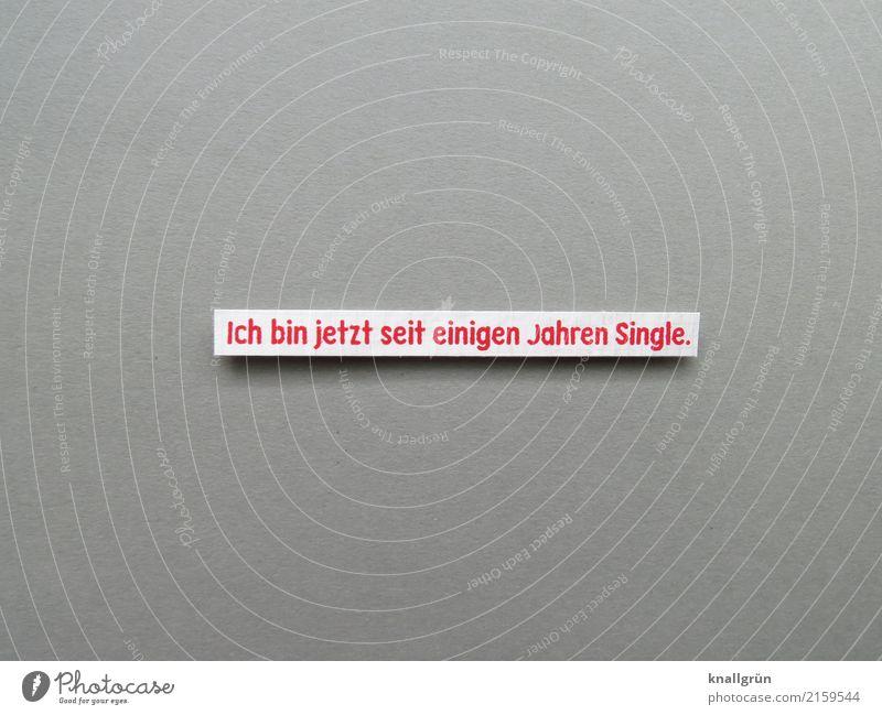 Ich bin jetzt seit einigen Jahren Single. Schriftzeichen Schilder & Markierungen Kommunizieren eckig grau rot weiß Gefühle Glück Zufriedenheit Liebe Hoffnung