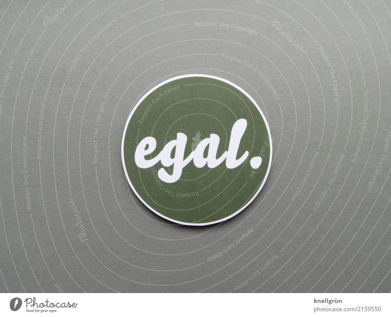 egal. Schriftzeichen Schilder & Markierungen Kommunizieren grau grün weiß Gefühle Gelassenheit Gleichgültigkeit Farbfoto Studioaufnahme Menschenleer
