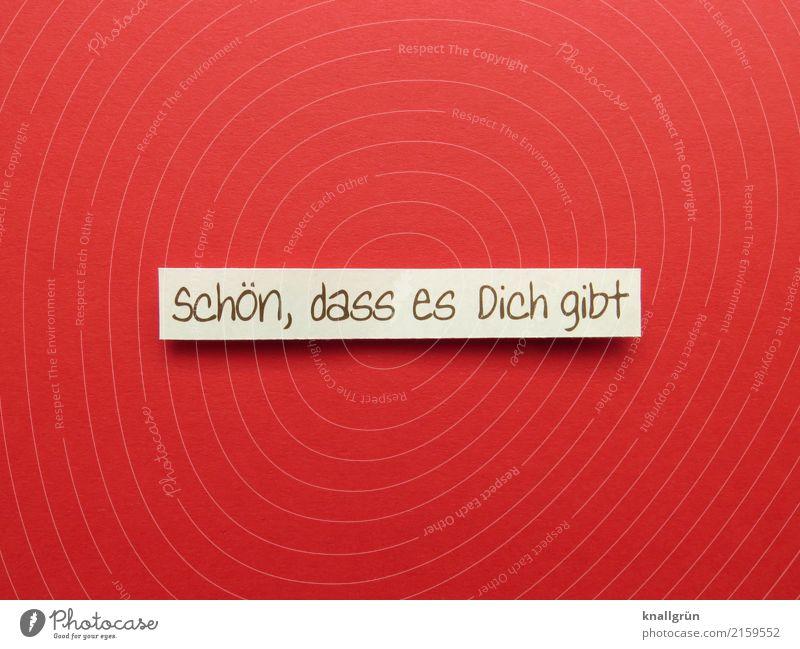 Schön, dass es Dich gibt Schriftzeichen Schilder & Markierungen Kommunizieren Liebe eckig Glück rot weiß Gefühle Zufriedenheit Lebensfreude Sympathie