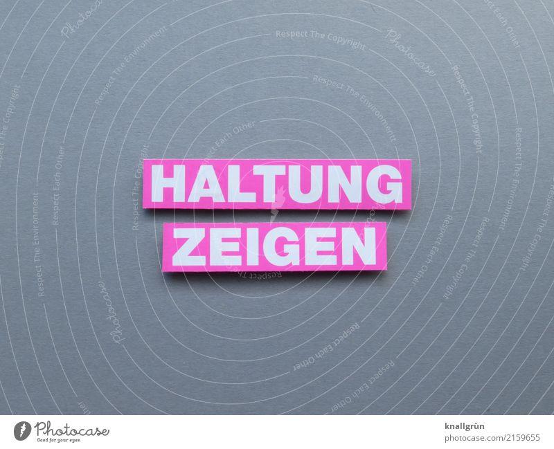 HALTUNG ZEIGEN Schriftzeichen Schilder & Markierungen Kommunizieren eckig grau rosa weiß Gefühle Stimmung selbstbewußt Kraft Mut Menschlichkeit Solidarität