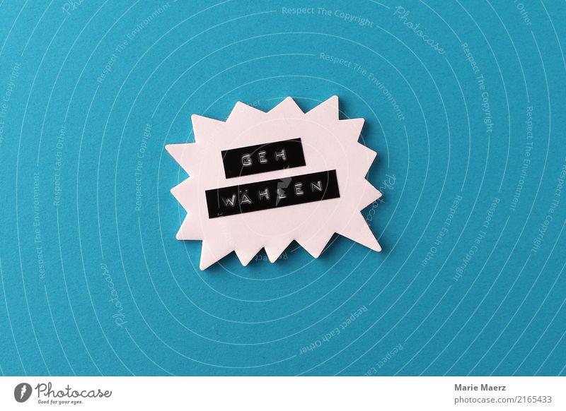 Geh wählen! Zeichen Hinweisschild Warnschild machen Coolness einfach blau Tugend Macht Verantwortung Weisheit Optimismus Politik & Staat Wandel & Veränderung