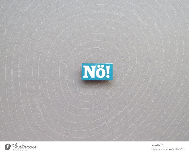 Nö! Schriftzeichen Schilder & Markierungen Kommunizieren eckig blau grau weiß Gefühle selbstbewußt Willensstärke Entschlossenheit nein Ablehnung Verneinung