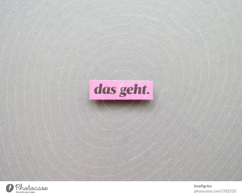 das geht. schwarz Gefühle grau rosa Stimmung Zufriedenheit Schriftzeichen Kommunizieren Schilder & Markierungen Neugier Hilfsbereitschaft Hoffnung Vertrauen Mut