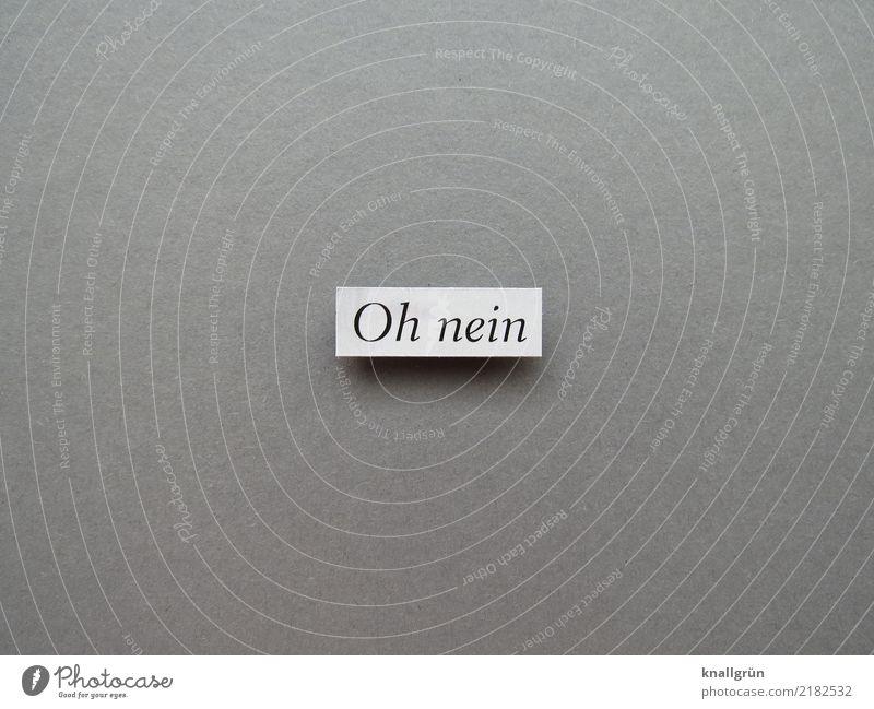 Oh nein Schriftzeichen Schilder & Markierungen Kommunizieren eckig grau schwarz weiß Gefühle Traurigkeit Sorge Enttäuschung Angst Verzweiflung Ärger Misserfolg