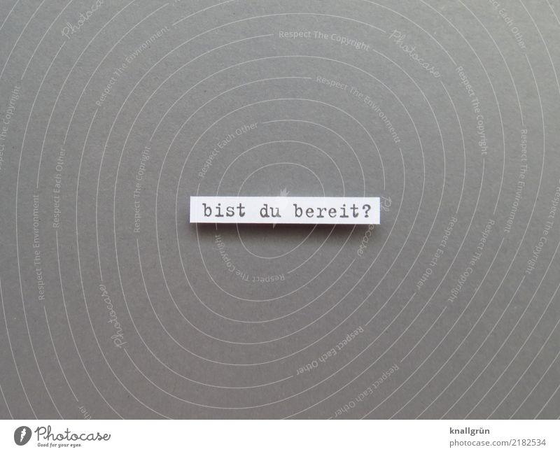 bist du bereit? weiß schwarz Gefühle grau Stimmung Schriftzeichen Kommunizieren Schilder & Markierungen Beginn Neugier planen Mut eckig Vorfreude Fragen