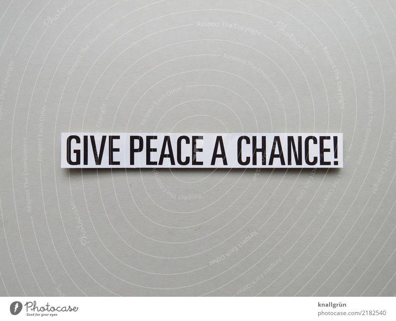 GIVE PEACE A CHANCE! Schriftzeichen Schilder & Markierungen Kommunizieren eckig grau schwarz weiß Gefühle Zufriedenheit Lebensfreude Optimismus Zusammensein