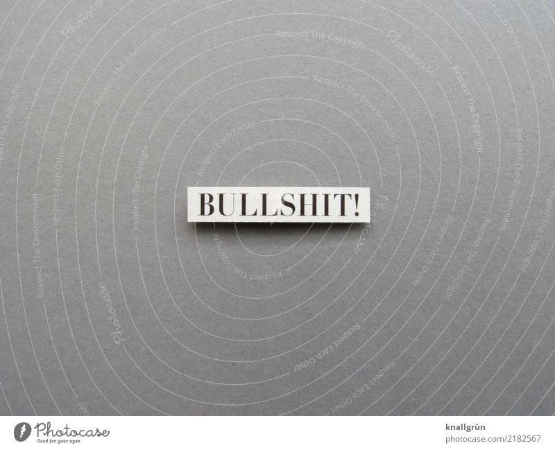 BULLSHIT! weiß schwarz Gefühle grau Stimmung Schriftzeichen Kommunizieren Schilder & Markierungen Wut Stress Konflikt & Streit Aggression Frustration