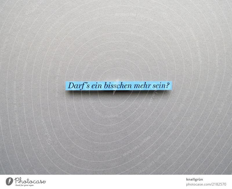 Darf's ein bisschen mehr sein? blau Gefühle grau Schriftzeichen Kommunizieren Schilder & Markierungen kaufen Freundlichkeit Neugier Hilfsbereitschaft Werbung