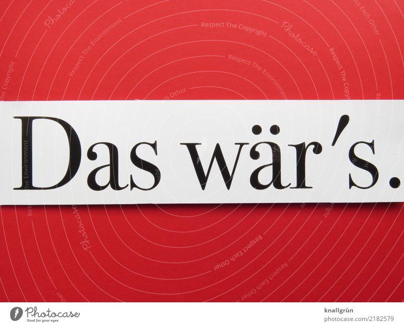 Das wär's. Schriftzeichen Schilder & Markierungen Kommunizieren eckig Gefühle Stimmung Neugier Erwartung Farbfoto Studioaufnahme Menschenleer Textfreiraum links