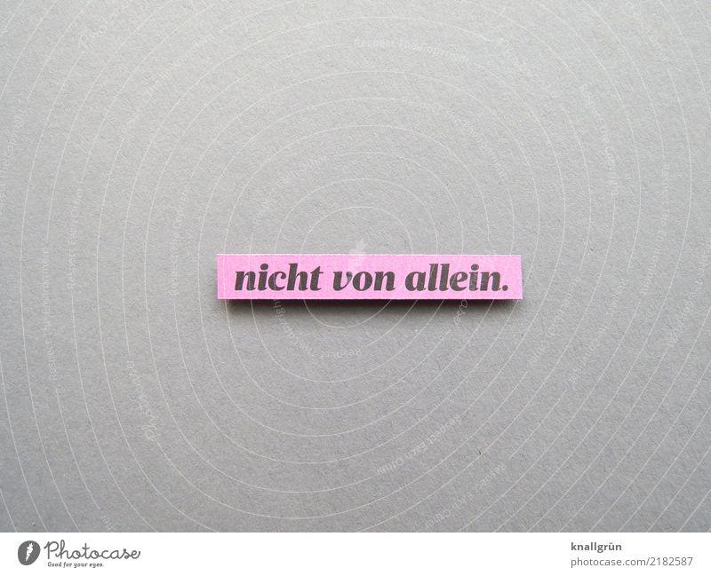 nicht von allein. Schriftzeichen Schilder & Markierungen Kommunizieren eckig grau rosa schwarz Gefühle Farbfoto Studioaufnahme Menschenleer Textfreiraum links