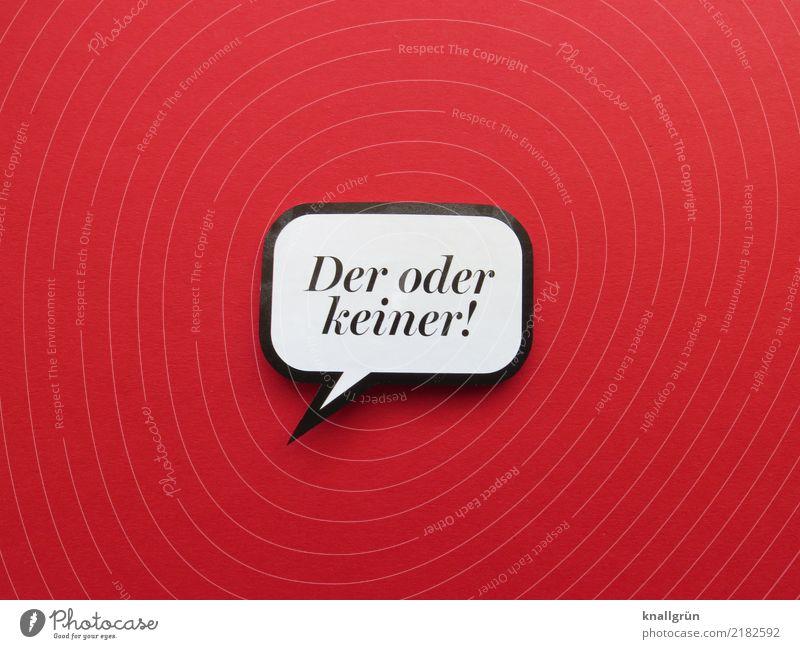 Der oder keiner! weiß rot schwarz Liebe Gefühle Glück Zusammensein Schriftzeichen Kommunizieren Schilder & Markierungen Sex Lebensfreude Romantik Neugier