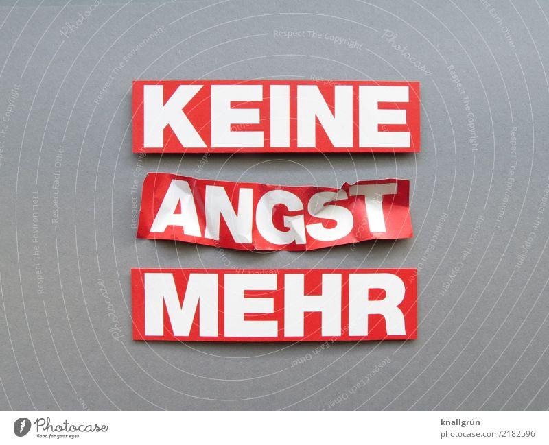 KEINE ANGST MEHR Schriftzeichen Schilder & Markierungen Kommunizieren grau rot weiß Gefühle Mut Vertrauen Neugier Angst Erwartung bedrohlich Optimismus Schutz