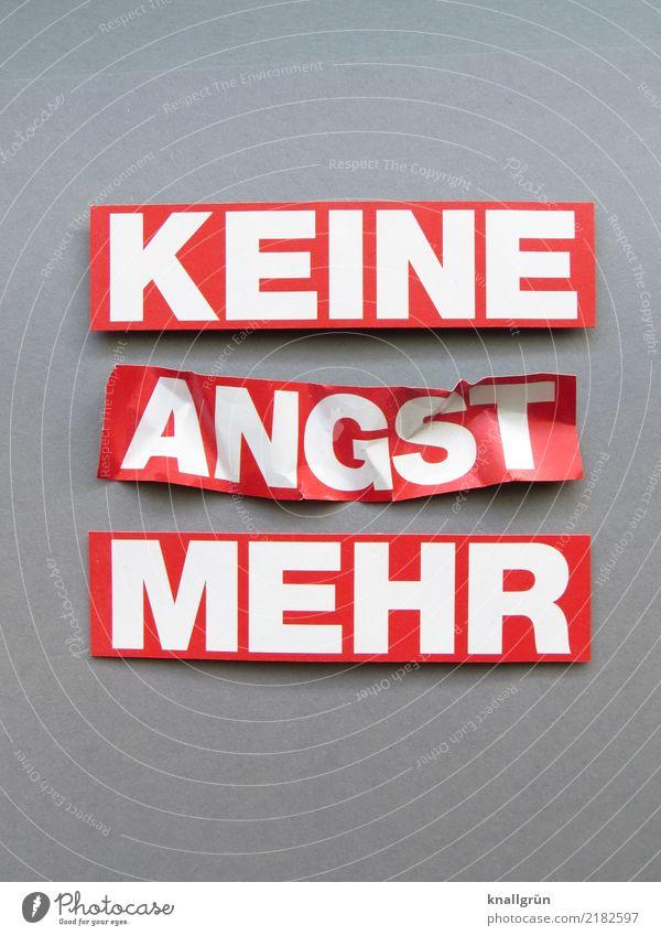 KEINE ANGST MEHR weiß rot Leben Gefühle grau Stimmung Angst Zufriedenheit Schriftzeichen Kommunizieren Schilder & Markierungen Neugier Schutz Sicherheit eckig