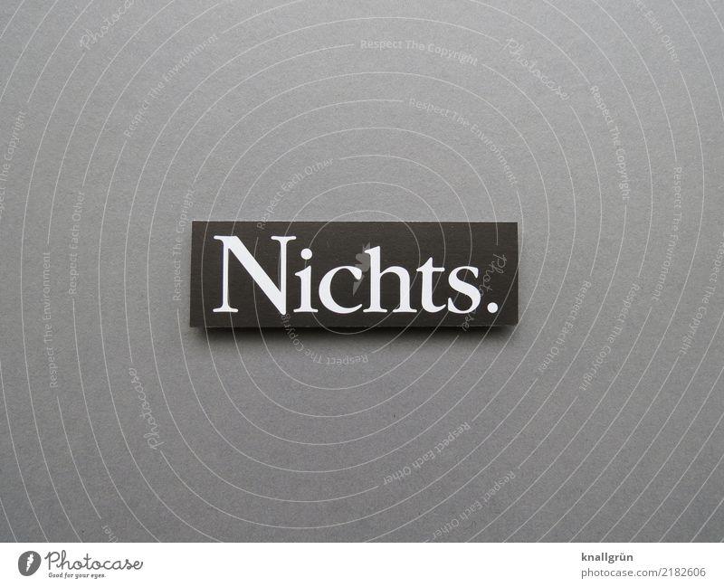 Nichts. Armut Mensch Gefühle Buchstaben Wort Satz Schriftzeichen Text Typographie Sprache Letter Lateinisches Alphabet Kommunikation Druckbuchstaben Mitteilung
