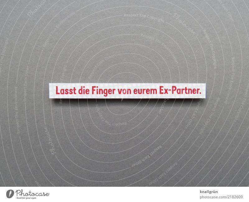 Lasst die Finger von eurem Ex-Partner. Schriftzeichen Schilder & Markierungen Kommunizieren eckig grau rot weiß Gefühle Sympathie Zusammensein Liebe