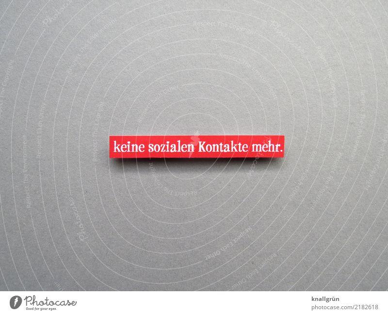 keine sozialen Kontakte mehr. Schriftzeichen Schilder & Markierungen Kommunizieren eckig grau rot weiß Gefühle Stimmung Traurigkeit Sorge Sehnsucht Enttäuschung