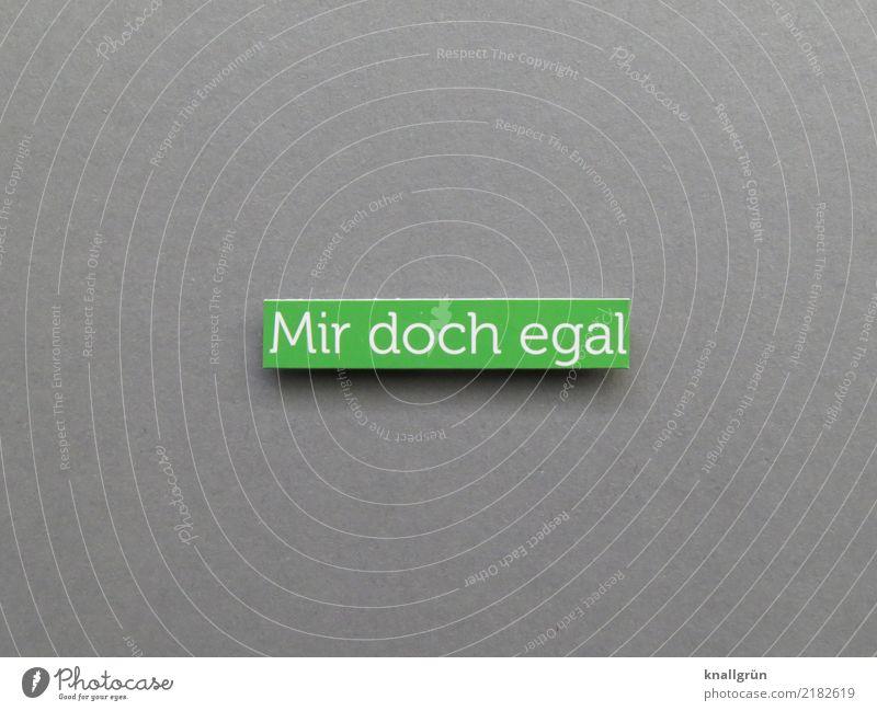 Mir doch egal Schriftzeichen Schilder & Markierungen Kommunizieren eckig grau grün weiß Gefühle Coolness Gelassenheit Erholung Gleichgültigkeit unerschütterlich