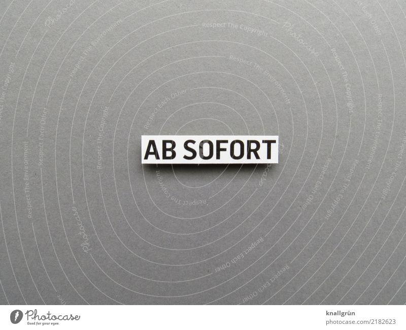 AB SOFORT Schriftzeichen Schilder & Markierungen Kommunizieren eckig grau schwarz weiß Gefühle Stimmung Zufriedenheit Vorfreude Mut Neugier Entschlossenheit