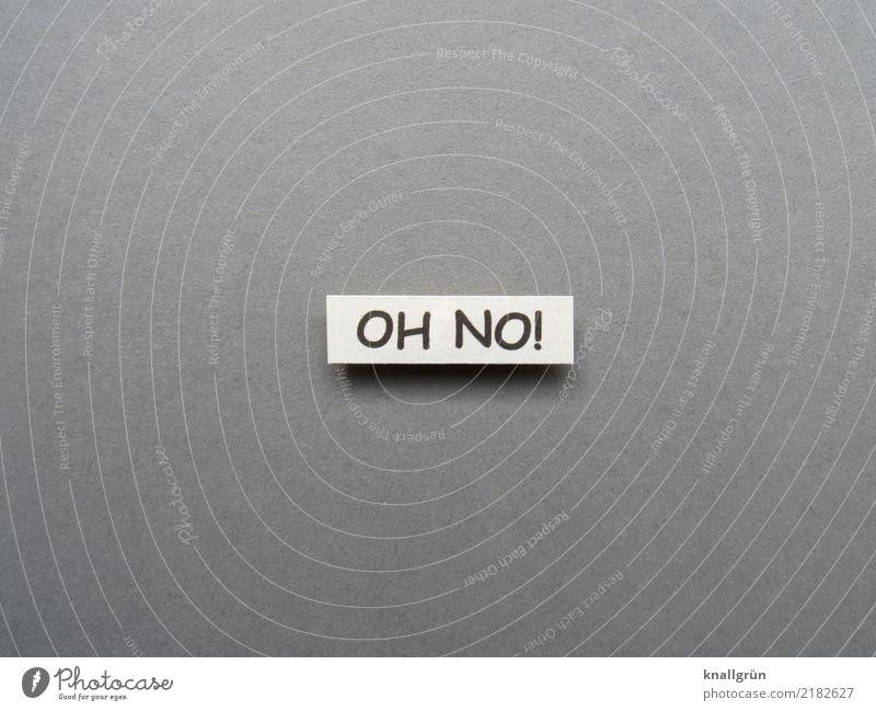 OH NO! Schriftzeichen Schilder & Markierungen Kommunizieren eckig grau schwarz weiß Gefühle Stimmung Überraschung Enttäuschung Entsetzen Verzweiflung Unglaube