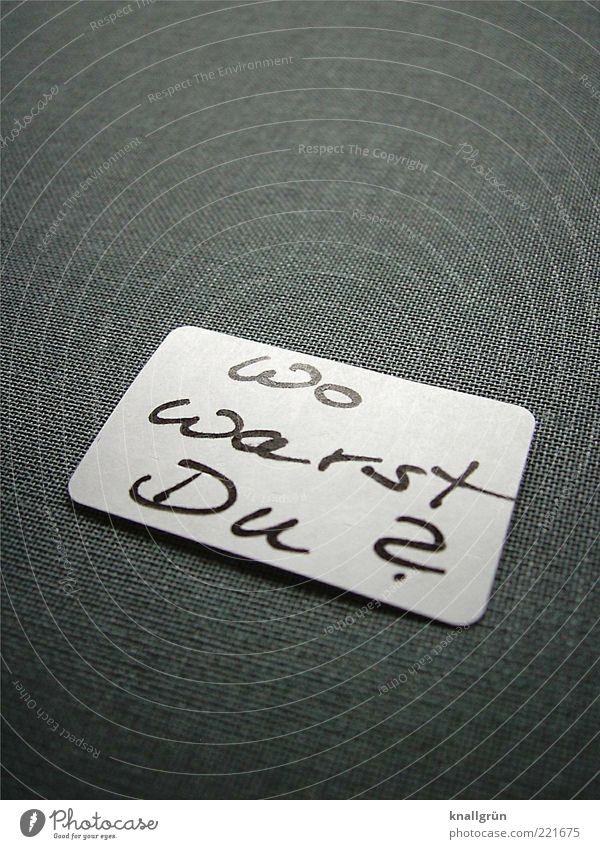 Wo warst Du? weiß schwarz Gefühle grau Denken Schriftzeichen Kommunizieren Neugier schreiben Information Konflikt & Streit Partnerschaft Kontrolle Zettel