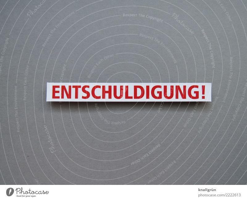 ENTSCHULDIGUNG! Schriftzeichen Schilder & Markierungen Kommunizieren eckig grau rot weiß Gefühle Stimmung Mitgefühl gehorsam Menschlichkeit Freundlichkeit