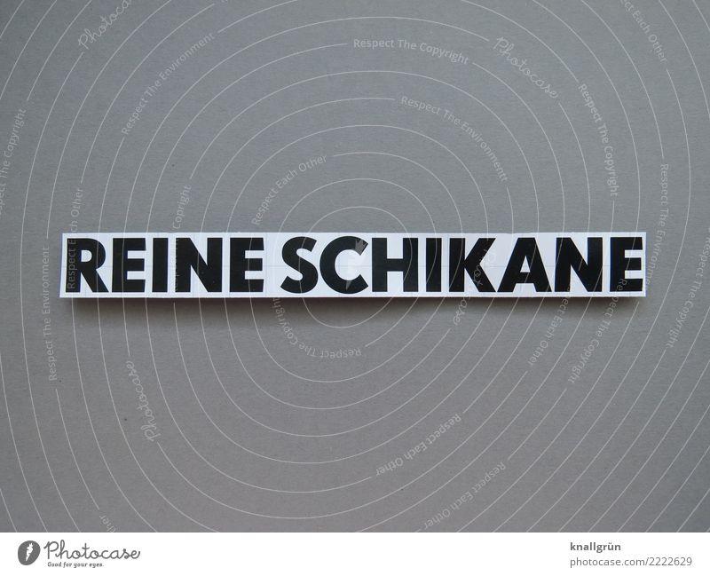 REINE SCHIKANE Schriftzeichen Schilder & Markierungen Kommunizieren eckig grau schwarz weiß Gefühle Stimmung Verzweiflung uneinig Ärger Feindseligkeit
