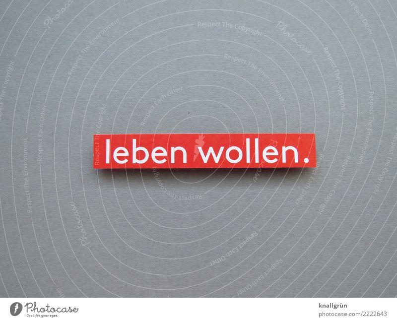 leben wollen. Schriftzeichen Schilder & Markierungen Kommunizieren eckig grau rot weiß Gefühle Lebensfreude Willensstärke Mut Neugier Interesse Hoffnung