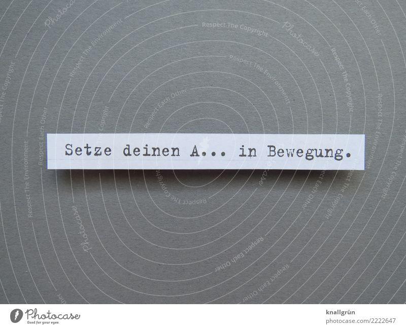 Setze deinen A... in Bewegung. Schriftzeichen Schilder & Markierungen Kommunizieren eckig rebellisch grau weiß Gefühle Stimmung Mut Tatkraft Verantwortung