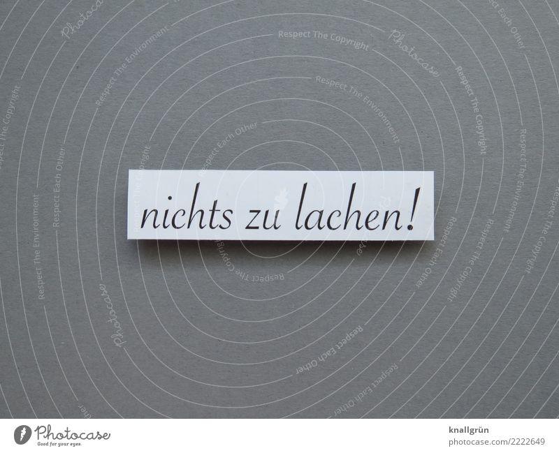 nichts zu lachen! Schriftzeichen Schilder & Markierungen Kommunizieren eckig grau weiß Gefühle Stimmung Mitgefühl trösten Traurigkeit Sorge Enttäuschung