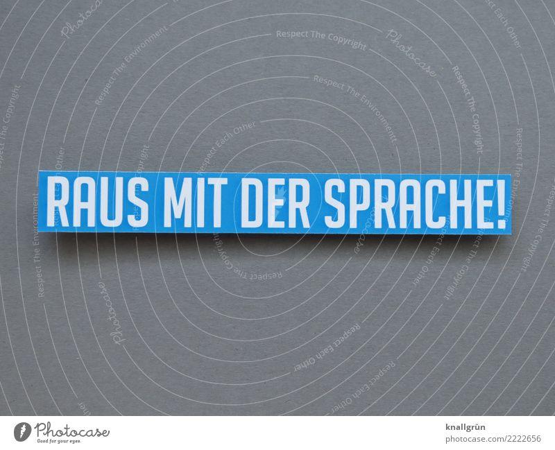 RAUS MIT DER SPRACHE! blau weiß sprechen Gefühle grau Stimmung Schriftzeichen Kommunizieren Schilder & Markierungen Neugier geheimnisvoll Vertrauen Stress